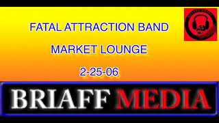 FATAL ATTRACTION BAND MARKET LOUNGE 2-25-06