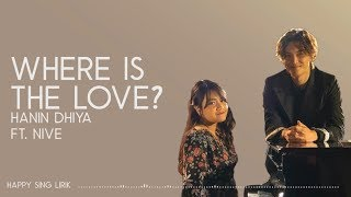 Hanin Dhiya Ft . Nive   Where Is The Love (Lirik)