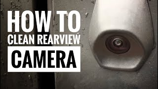 CLEANING REARVIEW CAMERA - HOW TO Clean CAMERA