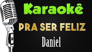 🎤 Karaokê Pra Ser Feliz - Daniel