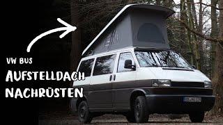 VW BUS AUFSTELLDACH NACHRÜSTEN | CAMPER SELBSTAUSBAU