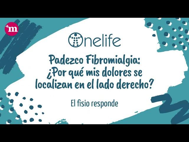 Padezco Fibromialgia: ¿Por qué mis dolores se localizan en el lado derecho? - Onelife - Tu clínica para el dolor