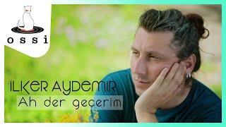 İlker Aydemir / Ah Der Geçerim