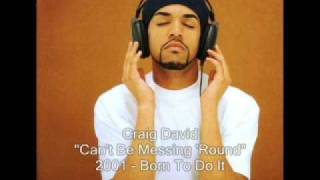 Craig David   Can't Be Messing 'Round