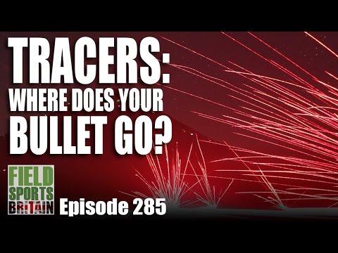 Fieldsports Britain – Tracers: Where do Bullets Go?