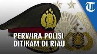 Perwira Polisi Ditikam Warga di Riau, Pelaku Tewas Ditembak