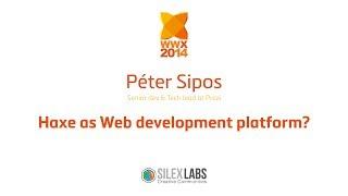 """WWX2014 speech : Péter Sipos """"Haxe as Web development platform?"""""""