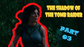 THE SHADOW OF THE TOMB RAIDER GAMEPLAY HD (PART 03) - IN THE SHADOWS