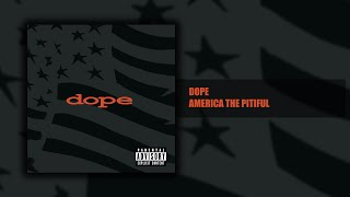 Dope - America the Pitiful - Felons and Revolutionaries (10/14) [HQ]