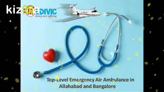Utilize Top-Rated Medical Services by Medivic Air Ambulance in Allahabad