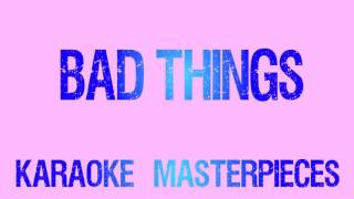 Bad Things (Originally  By Machine Gun Kelly & Camila Cabello) [Instrumental Karaoke] COVER