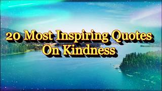 20 Most Inspiring Quotes On Kindness | These Quotes Will Make You Think - Kindness Quotes