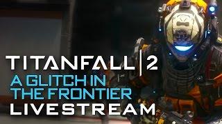 Titanfall 2: Glitch in the Frontier DLC Livestream