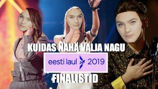 KUIDAS NÄHA VÄLJA NAGU EESTI LAUL 2019 FINALISTID