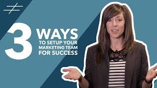 How to setup your marketing team for success