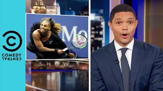 Serena Williams: The Umpire Strikes Back | The Daily Show With Trevor Noah