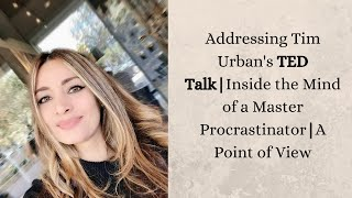 Addressing Tim Urban's | TED Talk | Inside the Mind of a Master Procrastinator | Point of View