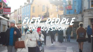 FIFTY PEOPLE, ONE QUESTION - GALWAY, IRELAND 2020