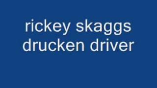 rickey skaggs drunkin driver