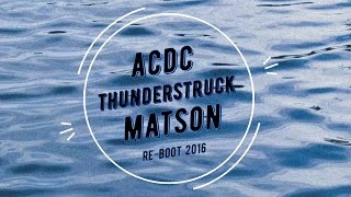 Acdc - Thunderstruck (MATSON RE-BOOT 2016) + Download