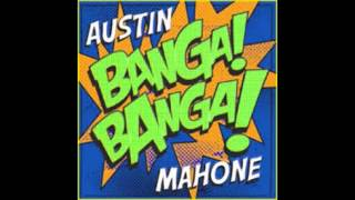 Austin  Mahone - Banga! Banga! (Full Version & Lyrics)