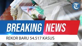 BREAKING NEWS: Update Covid-19 14 Juli 2021: Pecah Rekor, Kasus Corona Harian Kini Capai 54.517