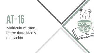 Área Temática 16. Multiculturalismo, interculturalidad y educación