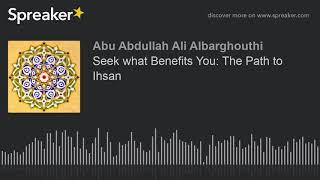 Seek What Benefits You: The Path To Ihsan