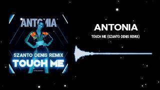 Antonia   Touch Me   Szanto Denis Remix
