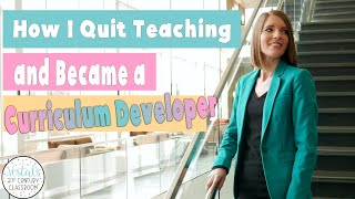How I Quit Teaching and Became a Curriculum Developer
