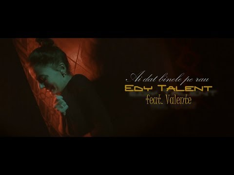 Edy Talent & Valente – Ai dat binele pe rau Video