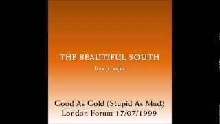The Beautiful South - Good As Gold (Stupid As Mud) - Live at the London Forum 17/07/1999