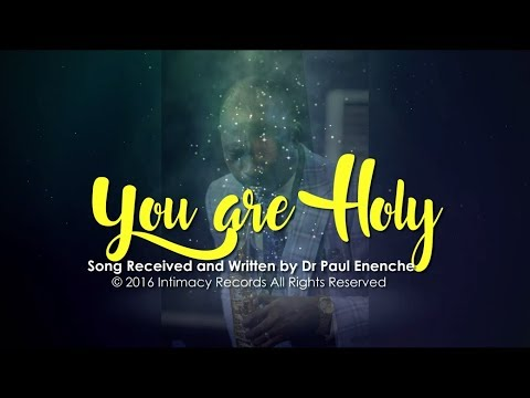 YOU ARE HOLY - Dr Paul Enenche
