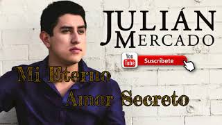 Mi Eterno Amor Secreto- Julian Mercado(Estudio2017)