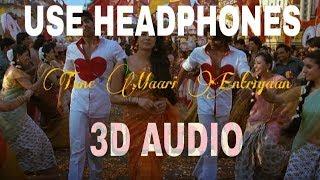 Tune Maari Entriyaan-3D AUDIO || Gunday ||Ranveer Singh & Priyanka || UNKNOWN ( Virtual 3D Audio)