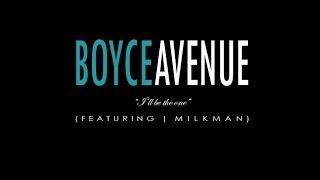 Boyce Avenue - I'll Be The One (ft. Milk Man)
