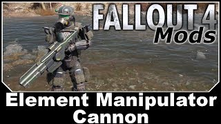 Fallout 4 Mods - Element Manipulator Cannon