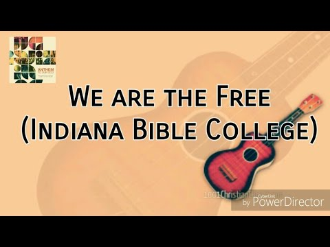 We are the Free Lyrics by IBC | Anthem to our God, 2012 Album | Indiana Bible College |