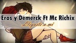 😍Llegaste a mi😍- (Rap Romantico) Mc Richix Eros y Demerk + [LETRA]