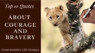 QUOTES ABOUT COURAGE AND BRAVERY | Top 10 Inspirational Courage and Bravery Quotes