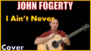 I Ain't Never Cover By John Fogerty