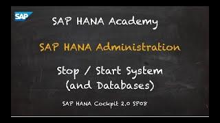 [2.0 SP08] SAP HANA Administration: Stop/Start System and Database - SAP HANA Academy