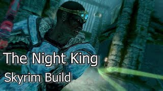 Skyrim Build - The Night King - GoT inspired necromancer/warrior