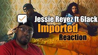 Jessie Reyez & 6LACK   Imported | Reaction Video