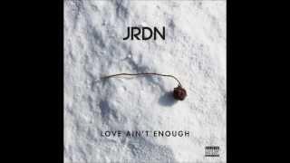 JRDN - Love Ain't Enough