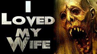 """I Loved My Wife"" | CreepyPasta Storytime"