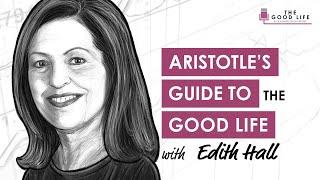 TGL021: Aristotle on How to Live The Good Life with Edith Hall