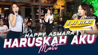 Happy Asmara - Haruskah Aku Mati(Official Music Live) Aku sekuat hati bertahan Kamu sebisanya