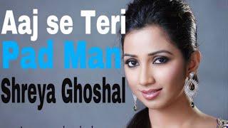 Aaj se Teri || Shreya Ghoshal || pad man || Arjit Singh