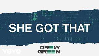 Drew Green She Got That